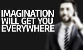 Business man with the text Imagination Will Get You Everywhere in a concept image
