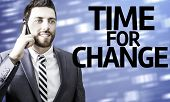 Business man with the text Time For Change in a concept image