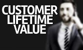 Business man with the text Customer Lifetime Value in a concept image