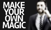 Business man with the text Make Your Own Magic in a concept image