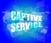 Captive Service Words On Digital Touch Screen And World Map