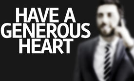 image of generous  - Business man with the text Have a Generous Heart in a concept image - JPG