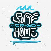 Surf Or Go Home  Motivational Quote Surfing Themed Graphics For Promotion Ads T Shirt Or Sticker Pos poster