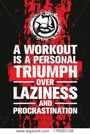 poster of A Workout Is A Personal Triumph Over Laziness And Procrastination. Raw Workout and Fitness Gym Motivation Quote. Creative Vector Typography Grunge Banner Concept