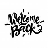 Welcome Back Vector Lettering. Hand Drawn Modern Calligraphy Brush. poster