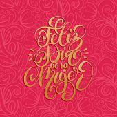 Feliz Dia De La Mujer Translated From Spanish Happy International Womens Day Handwritten Lettering I poster