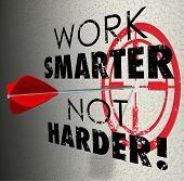 Work Smarter Not Harder words target bullseye arrow hitting goalmore productive efficient