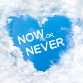 Now Or Never Word Inside Love Cloud Blue Sky Only