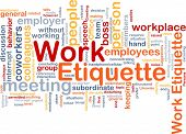 Background concept wordcloud illustration of work etiquette