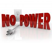 The words No Power in red letters in front of an electrical outlet and an unplugged cord to symboliz