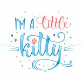 Im A  Little Kitty Quote. Blue Color Baby Shower Hand Drawn Calligraphy Style Lettering Phrase. poster