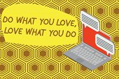Writing Note Showing Do What You Love Love What You Do. Business Photo Showcasing Pursue Your Dreams poster