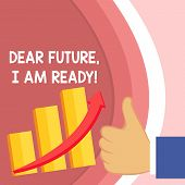 Handwriting Text Dear Future I Am Ready. Concept Meaning Confident To Move Ahead Or To Face The Futu poster