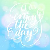 Enjoy the day. Inspirational and motivational card in vector. Bright background with bokeh effect