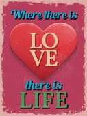 Valentine's Day Poster. Retro Vintage Design. Where There Is Love There Is Life.