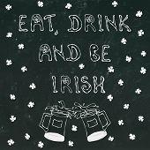 Black Chalkboard Background Eat Drink And Be Irish Lettering. 17 March Celebration St Patricks Irish poster