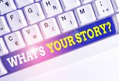 Conceptual Hand Writing Showing What S Your Story Question. Business Photo Text Asking Demonstrating poster