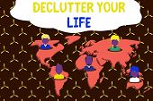 Writing Note Showing De Clutter Your Life. Business Photo Showcasing Remove Unnecessary Items From U poster