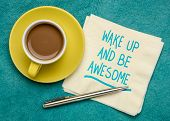 wake up and be awesome advice or reminder - handwriting on napkin with a cup of coffee, positive min poster
