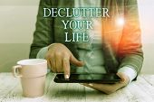 Handwriting Text Writing De Clutter Your Life. Concept Meaning Remove Unnecessary Items From Untidy  poster