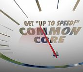 stock photo of common  - Get Up to Speed on Common Core 3d words on a speedometer measuring acceptance and understanding of new school or education standards or guidelines - JPG