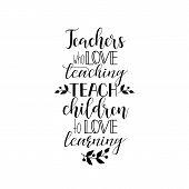 Teachers Who Love Teaching Teach Children To Love Learning. Vector Illustration On White Background. poster