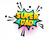 Super Dad Cartoon Funny Retro Candy Comic Font. Explosion Isometric Text Shock Phrase Pop Art. Color poster