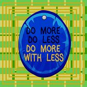 Text Sign Showing Do More Do Less Do More With Less. Conceptual Photo Dont Work Hard Work Smart Be U poster