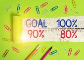 Conceptual Hand Writing Showing Goal 100 Percent 90 Percent 80 Percent. Business Photo Text Percenta poster