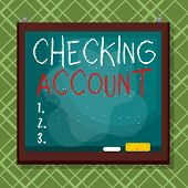 Word Writing Text Checking Account. Business Concept For Bank Account That Allows You Easy Access To poster