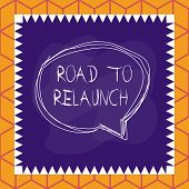 Conceptual Hand Writing Showing Road To Relaunch. Business Photo Text In The Way To Launch Again Fre poster