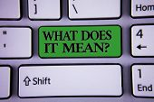 Writing Note Showing  What Does It Mean Question. Business Photo Showcasing Confusion Curiosity Ques poster