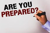 Word Writing Text Are You Prepared Question. Business Concept For Ready Preparedness Readiness Asses poster
