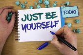Writing Note Showing Just Be Yourself. Business Photo Showcasing Self Attitude Confidence True Confi poster