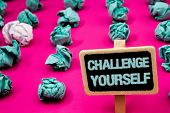 Text Sign Showing Challenge Yourself. Conceptual Photo Overcome Confidence Strong Encouragement Impr poster