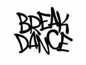 Sprayed Break Dance Font Graffiti With Overspray In Black Over White. Vector Graffiti Art Illustrati poster