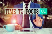 Text Sign Showing Time To Focus. Conceptual Photo Give Full Attention To Something Or Activity Key T poster