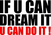 if u can dream it, u can do it text quote design