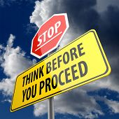 foto of proceed  - Think Before You Proceed words on Road Sign and Stop Sign - JPG