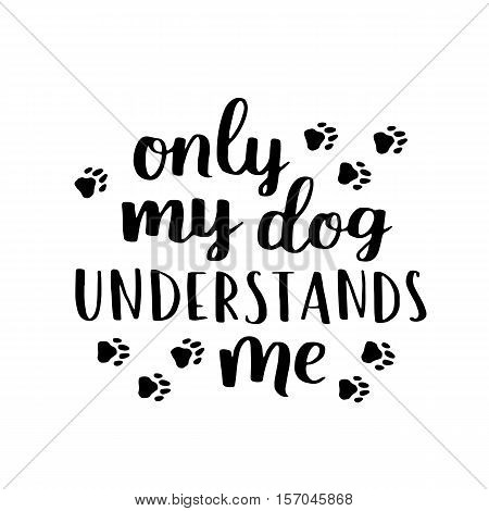 poster of Dog Lettering. Vector Card With Saying About Dog. Cute Dog Hand Written Phrase For Your Design.
