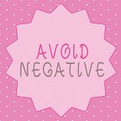 Writing Note Showing Avoid Negative. Business Photo Showcasing Staying Away From Pessimistic People  poster
