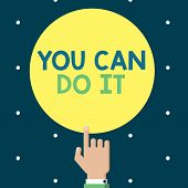 Writing Note Showing You Can Do It. Business Photo Showcasing Bring It On Believing To Oneself Give  poster