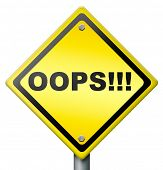 oops error or mistake making a big mistake or blunder by being careless unintended blooper or defect