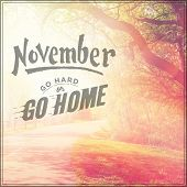 Inspirational Typographic Quote - November go hard or go home
