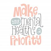 Make Your Mental Health A Priority - Unique Vector Hand Drawn Inspirational, Positive Quote For Pers poster