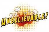 picture of unbelievable  - Word unbelievable with explosion background - JPG