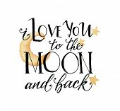 Watercolor Valentines Day Card With Moon And Stars. Hand Drawn Yellow Moon And I Love You To The Moo poster
