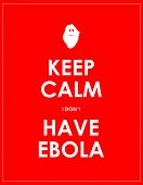 Keep Calm I Don't Have Ebola Background