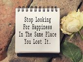 Motivational And Inspirational Quote - Stop Looking For Happiness In The Same Place You Lost It Writ poster