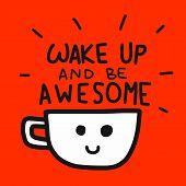 Wake Up And Be Awesome Word And Coffee Cup Cartoon Illustration poster
